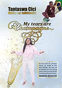 My Tears are Champagne: Finding my individuality by [Tantaswa Cici]