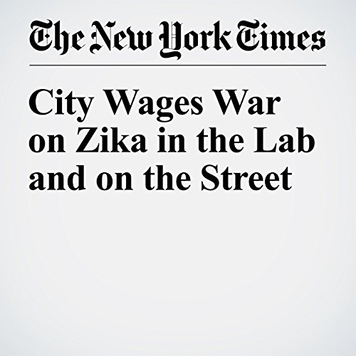 City Wages War on Zika in the Lab and on the Street cover art