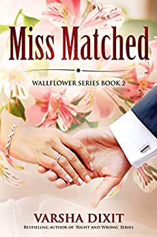 Miss Matched (Wallflower Series Book 2) by [Varsha Dixit]