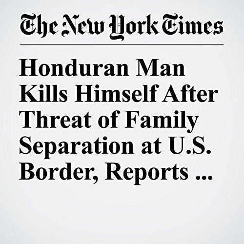 Honduran Man Kills Himself After Threat of Family Separation at U.S. Border, Reports Say copertina