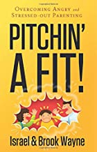 Pitchin' A Fit!: Overcoming Angry and Stressed-Out Parenting