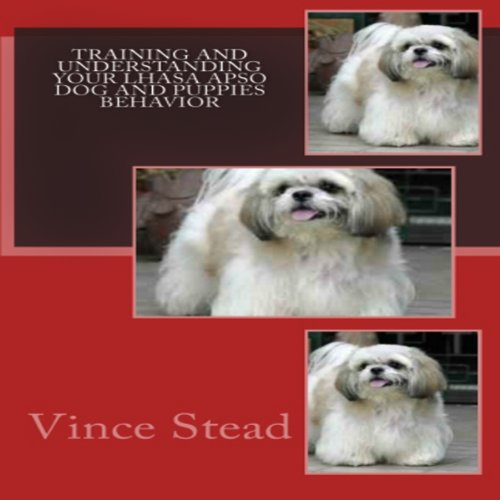 Training and Understanding your Lhasa Apso Dog and Puppies Behavior audiobook cover art