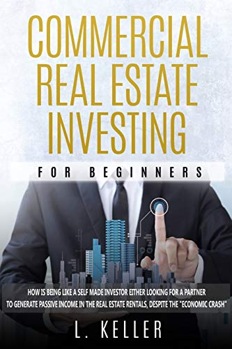 Real Estate Investing Books! - COMMERCIAL REAL ESTATE INVESTING FOR BEGINNERS: How is being like a self made investor either looking for a partner to generate passive income in the ... about Houses and Other Business Investments)