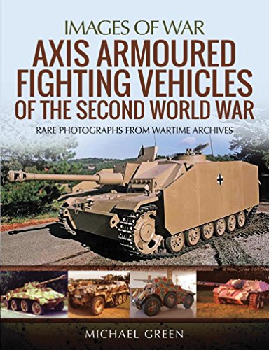 Axis Armoured Fighting Vehicles of the Second World War: Rare Photographs from Wartime Archives...