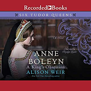 Anne Boleyn     A King's Obsession              Written by:                                                                                                                                 Alison Weir                               Narrated by:                                                                                                                                 Rosalyn Landor                      Length: 19 hrs and 46 mins     3 ratings     Overall 4.7