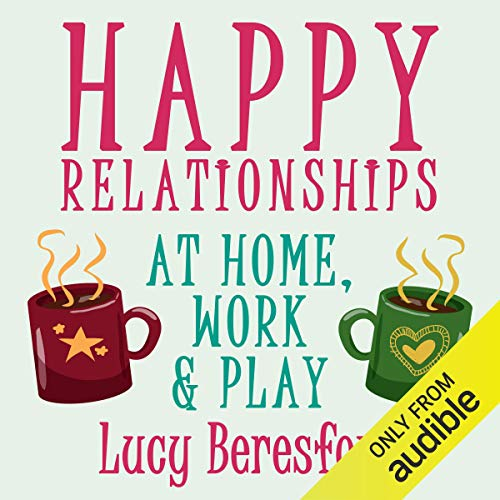 Happy Relationships at Home, Work & Play cover art