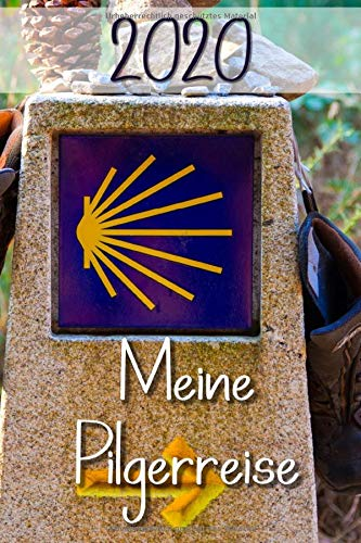 2020 Meine Pilgerreise: Der Planer 2020 für Pilger auf dem Jakobsweg mit Terminplaner, Wochenkalender und Monatskalender. Eine Packliste und großer ... zum eintragen. Praktisches Taschenformat!