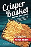 Crisper Basket Recipe Cookbook: Nonstick Copper Tray Works as an Air Fryer. Multi-Purpose Cooking for Oven,...