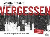 Misha Friedman, Masha Gessen: Vergessen. Stalins Gulag in Putins Russland