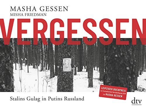 Vergessen: Stalins Gulag in Putins Russland