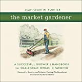 The Market Gardener: A Successful Grower's Handbook for Small-Scale Organic Farming (English Edition)