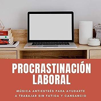 Procrastinación Laboral: Música Antiestrés para Ayudarte a Trabajar sin Fatiga y Cansancio
