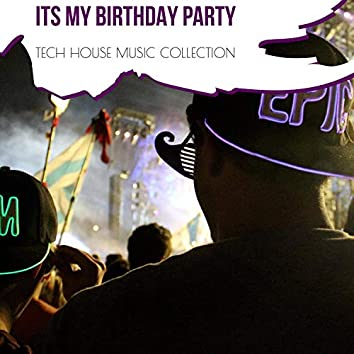 Its My Birthday Party - Tech House Music Collection
