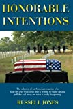 Honorable Intentions: The odyssey of a American warrior who kept his eyes wide open and is willing...