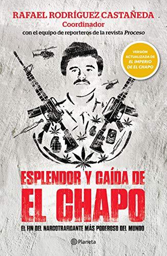 Esplendor y caída de El Chapo