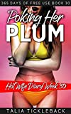 Poking Her Plum: Hot Wife Diary Week 30 (365 Days of Free Use)