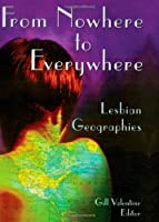 From Nowhere to Everywhere: Lesbian Geographies