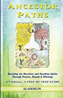Ancestor Paths: Honoring our Ancestors and Guardian Spirits Through Prayers, Rituals, and Offerings (2nd Edition) by Aladokun(2012-06-20)