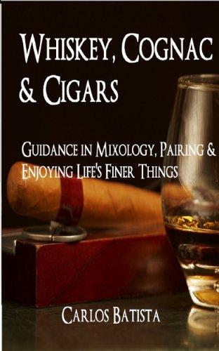 Whiskey, Cognac & Cigars: Guidance in Mixology, Pairing & Enjoying Life's Finer Things (English Edition)