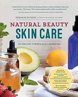 Natural Beauty Skin Care: 110 Organic Formulas for a Radiant You! by [Deborah Burnes]