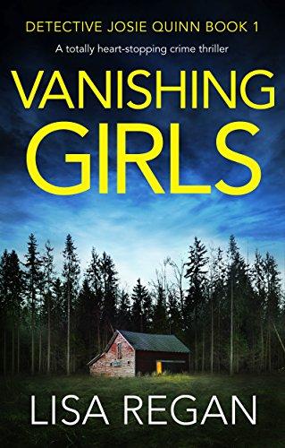Vanishing Girls: A totally heart-stopping crime thriller (Detective Josie Quinn Book 1) by [Lisa Regan]