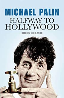 Michael Palin - Halfway To Hollywood: Diaries 1980-1988 (Volume 2)