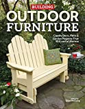 Building Outdoor Furniture: Classic Deck, Patio & Garden Projects That Will Last a Lifetime
