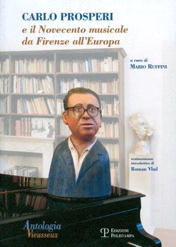 Antologia Vieusseux n. 37-38-39 (gennaio-dicembre 2007): Carlo Prosperi e il Novecento musicale da Firenze all'Europa (Italian Edition)