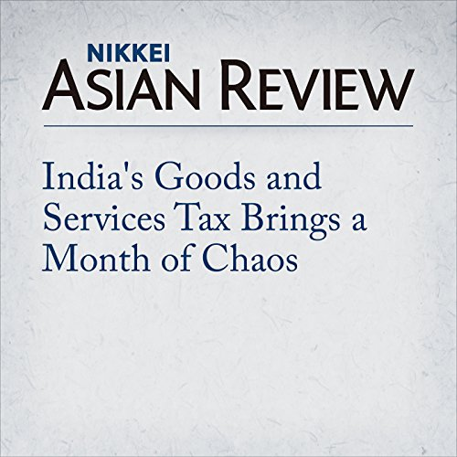 India's Goods and Services Tax Brings a Month of Chaos cover art