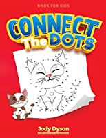 Connect The Dots Book for Kids: Incredibly Fun and Relaxing Activity Book that entertain your kids for hours! (Coloring Books)