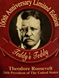 The Story of Teddy's Teddy - Theodore Roosevelt, 26th President of the United States - 100th Anniversary Limited Edition