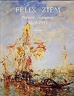 Félix Ziem, peintre voyageur, 1821-1911 de Félix François Georges Philibert Ziem