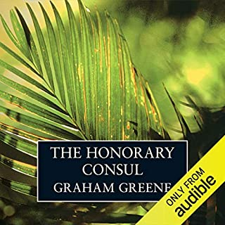 The Honorary Consul                   By:                                                                                                                                 Graham Greene                               Narrated by:                                                                                                                                 Tim Pigott-Smith                      Length: 10 hrs and 23 mins     73 ratings     Overall 4.1