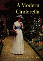 A Modern Cinderella: or The Little Old Show and Other Stories