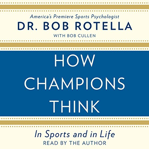 How Champions Think     In Sports and in Life              By:                                                                                                                                 Dr. Bob Rotella                               Narrated by:                                                                                                                                 Dr. Bob Rotella                      Length: 8 hrs and 12 mins     619 ratings     Overall 4.7