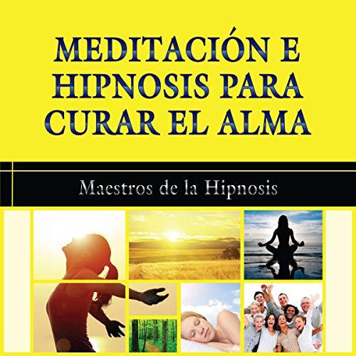 Meditacion e Hipnosis para Curar el Alma [Meditation and Hypnosis to Heal the Soul] audiobook cover art