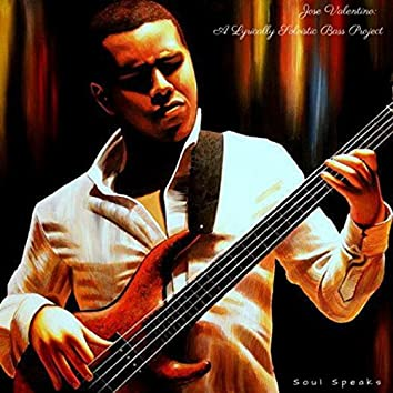 Soul Speaks: A Lyrically Soloistic Bass Project