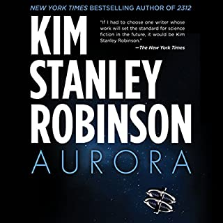 Aurora                   By:                                                                                                                                 Kim Stanley Robinson                               Narrated by:                                                                                                                                 Ali Ahn                      Length: 16 hrs and 56 mins     2,530 ratings     Overall 3.9