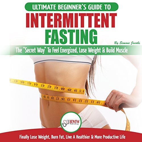 Intermittent Fasting: The Ultimate Beginner's Guide to the Intermittent Fasting Diet Lifestyle - Delay, Don't Deny Food - Finally Lose Weight, Burn Fat, Live a Healthier & More Productive Life audiobook cover art