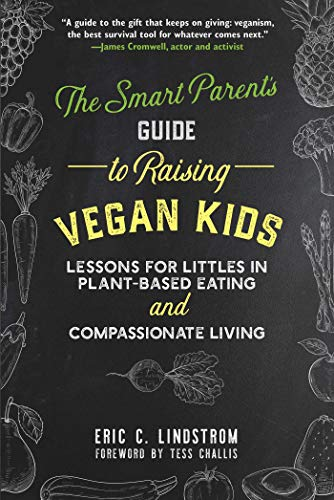 The Smart Parent's Guide to Raising Vegan Kids: Lessons for Littles in Plant-Based Eating and Compassionate Living