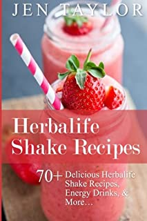 Herbalife Shake Recipes: 70+ Delicious Herbalife Shake Recipes, Energy Drinks, & More