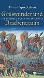 Gralswunder und Drachentraum: Ein Streifzug durch die Artuswelt (Die Andere Bibliothek) - Tilman Spreckelsen
