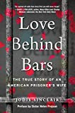Love Behind Bars : The True Story of an American Prisoner's Wife