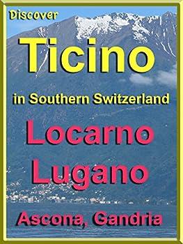 Discover Ticino in Southern Switzerland  Locarno Lugano Ascona Gandria