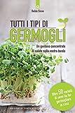 Tutti i tipi di germogli: Un gustoso concentrato di salute sulla vostra tavola Oltre 50 varietà di semi da far germogliare in casa