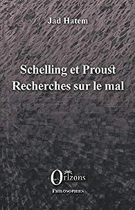 Schelling et Proust : Recherches sur le mal par Jad Hatem