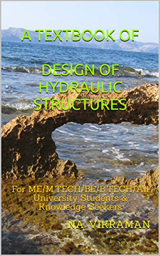 A Textbook Of Design Of Hydraulic Structures For Me M Tech Be B Tech All University Students Knowledge Seekers 2020 30 Vikraman Na Ebook Amazon Com