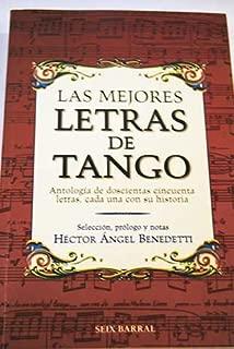 Las Mejores Letras de Tango: Antologia de Doscientas Cincuenta Letras, Cada Una Con Su Historia