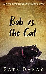 Bob vs. the Cat: A Spirelli Paranormal Investigations Story (English Edition)