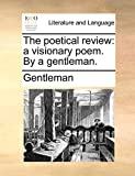 The poetical review: a visionary poem. By a gentleman.